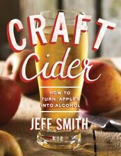Craft Cider: How to Turn Apples into Alcohol, Smith, Jeff, Good Condition, Book