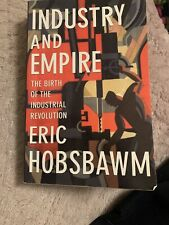 Industry and Empire : The Birth of the Industrial Revolution by Eric Hobsbawm