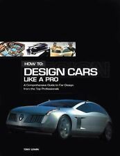How to: Design Cars Like a Pro : A Comprehensive Guide to Car Design from the To