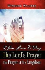 I Can Learn to Pray the Lord's Prayer the Prayer of the Kingdom by Winsome...