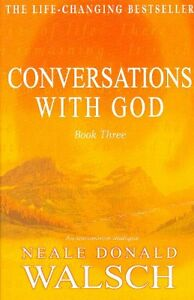 Conversations with God: An Uncommon Dialogue: Bk. 3,Neale Donald Walsch