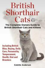 British Shorthair Cats, the Complete Owners Guide to British Shorthair Cats.