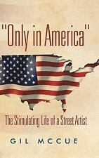 Only in America : The Stimulating Life of a Street Artist by Gil McCue (2015,...