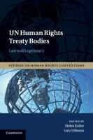 Un Human Rights Treaty Bodies : Law and Legitimacy, Paperback by Keller, Hele...