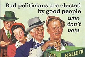 Bad Politicians Are Elected By Good People Who... Funny fridge magnet REDUCED