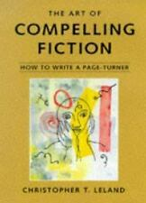 The Art of Compelling Fiction-Christopher T. Leland, How to Write a Page Turner