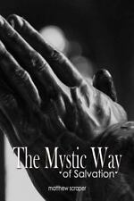 The Mystic Way of Salvation by Matthew Scraper (2015, Paperback)