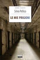 Le mie prigioni di Silvio Pellico Libro Nuovo Crescere Edizioni