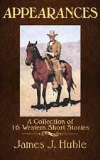 APPEARANCES - A Collection of 16 Western Short Stories  - James J. Huble
