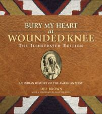 Bury My Heart at Wounded Knee: The Illustrated Edition: An Indian History of…