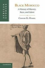 Black Morocco : A History of Slavery, Race, and Islam: By El Hamel, Chouki
