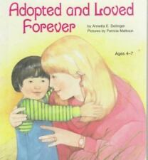 Adopted and Loved Forever by Annetta E. Dellinger (1987, Hardcover)