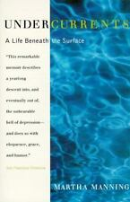 Undercurrents : A Therapist's Reckoning with Depression by Martha Manning...