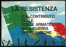 LA RESISTENZA E IL  CONTRIBUTO  DELLE FORZE ARMATE ALLA GUERRA DI LIBERAZIONE