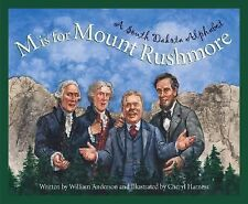 M Is for Mount Rushmore : A South Dakota Alphabet by William Anderson (2005,...