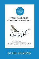 If You Want Good Personal Healthcare - See Vet Industrialised by Zigmond Dr Davi