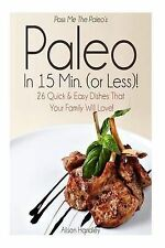 Pass Me The Paleo's Paleo in 15 Min. (or Less!): 26 Quick and Easy Dishes That Y