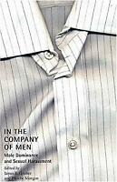 In the Company of Men : Male Dominance and Sexual Harassment by Gruber, James E.