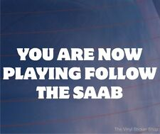 YOU ARE NOW PLAYING FOLLOW THE SAAB Funny EURO Car/Window/Bumper Sticker/Decal