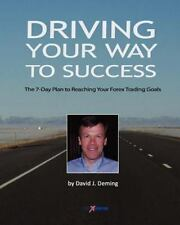 Driving Your Way to Success : The 7-Day Plan to Reaching Your Forex Trading...