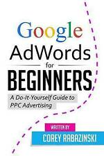 NEW Google AdWords for Beginners: A Do-It-Yourself Guide to PPC Advertising