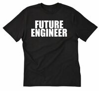 Future Engineer T-shirt Funny Hilarious Engineering Engineer Gift Tee Shirt