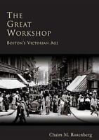 The Great Workshop:  Boston's  Victorian  Age  (MA)   (Making  of  America) by