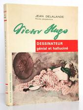 Victor Hugo Dessinateur génial et halluciné par Jean DELALANDE Envoi de l'auteur