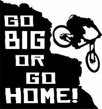 """Go big or go home!"" Decal Sticker for DH downhill Mountain Bike truck mtb"