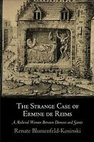 Strange Case of Ermine De Reims : A Medieval Woman Between Demons and Saints,...