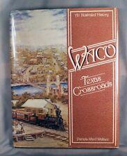 Waco Texas Crossroads Illustrated History Patricia Ward Wallace 1st edition