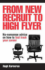 Very Good, From New Recruit to High Flyer: No-Nonsense Advice on How to Fast Tra