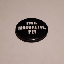 The Motorettes - I'm A Motorette , Pet - Music Band - Button Badge 2006