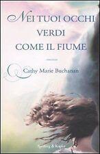 Cathy Marie Buchanan - NEI TUOI OCCHI VERDI COME IL FIUME - Sperling&Kupfer