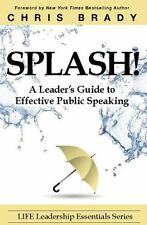 Splash!: A Leaders's Guide to Effective Public Speaking (Paperback or Softback)