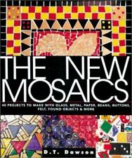 The New Mosaics: 40 Projects to Make with Glass, Metal, Paper, Beans, Buttons, F