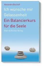 Ich wünsche mir Gelassenheit von Alexandra Bischoff (Taschenbuch) | Buch