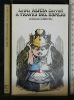 ALICIA A TRAVES DEL ESPEJO. Lewis Carroll. Alianza.