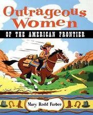 Outrageous Women of the American Frontier: By Furbee, Mary Rodd