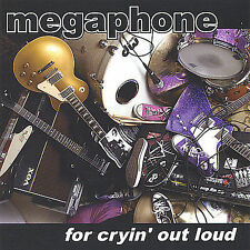For Cryin' out Loud by Megaphone (CD, Apr-2005, Megaphone)