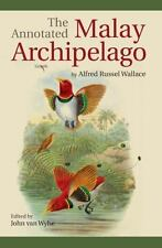 The Annotated Malay Archipelago by Alfred Russel Wallace by John Van Wyhe and...