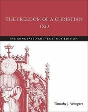 Annotated Luther: The Freedom of a Christian 1520 : The Annotated Luther,...