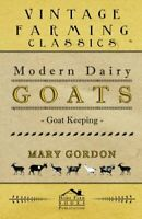 Modern Dairy Goats - Goat Keeping, Gordon, Mary 9781406797695 Free Shipping,,