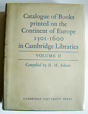 CATALOGUE OF BOOKS PRINTED ON THE CONTINENT OF EUROPE 1501-1600 Vol II H M Adams