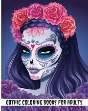 Gothic Coloring Books For Adults: 2017 Day of the Dead +100 Pages Fun and Relax