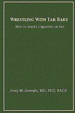 Wrestling with Tar Baby : How to Smoke Cigarettes or Not by Jerry M. Jesseph...