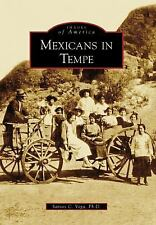 Mexicans In Tempe, AZ (IMG) (Images of America), Vega Ph.D., Santos C., New Book
