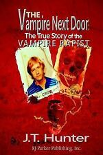 The Vampire Next Door : True Story of the Vampire Rapist by J. T. Hunter.