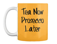Tea Now Prosecco Later Gift Coffee Mug