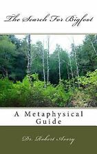 A Metaphysical Guide to the Search for Bigfoot by Robert Avery (2015, Paperback)